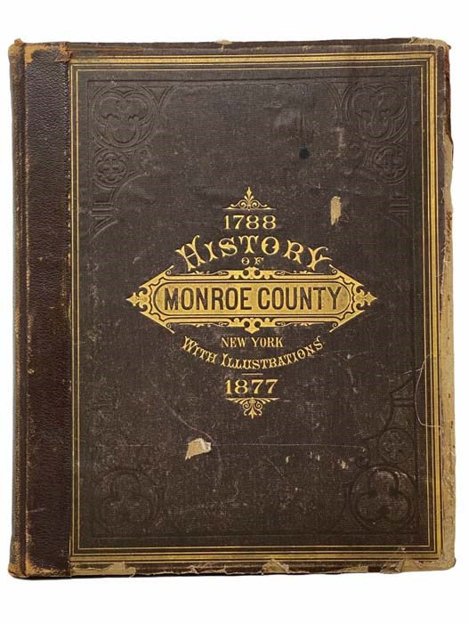Image for History of Monroe County, New York [1788-1877]; with Illustrations Descriptive of Its Scenery, Palatial Residences, Public Buildings, Fine Blocks, and Important Manufactories, from Original Sketches by Artists of the Highest Ability