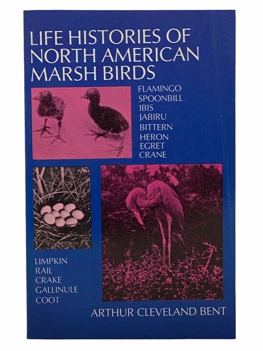 Image for Life Histories of North American Marsh Birds: Flamingo, Spoonbill, Ibis, Jabiru, Bittern, Heron, Egret, Crane, Limpkin, Rail, Crake, Gallinule, Coot (Dover Books on Birds)
