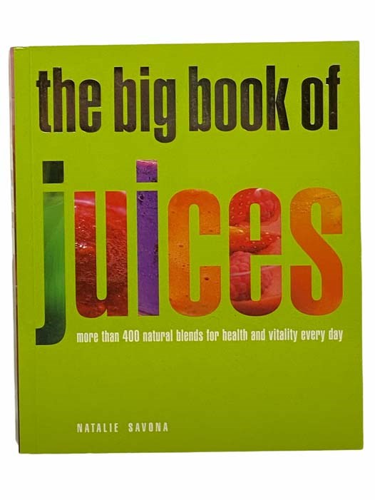 Image for The Big Book of Juices: More Than 400 Natural Blends for Health and Vitality Every Day