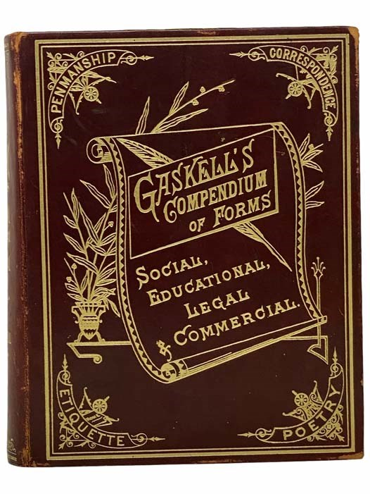 Image for Gaskell's Compendium of Forms, Educational, Social, Legal and Commercial, Embracing a Complete Self-Teaching Course in Penmanship and Bookkeeping, and Aid to English Composition; Together with the Laws and By-Laws of Social Etiquette and Business Laws and Commercial Forms, a Political Dictionary, a Biographical Dictionary, the Government of the U.S., the States and Territorial Governments, Colored Charts, Etc., Etc., and Also a Manual of Agriculture, Mechanics and Mining, and a Complete Guide to Parliamentary Practice, the Whole Forming a Complete Encyclopedia of Reference