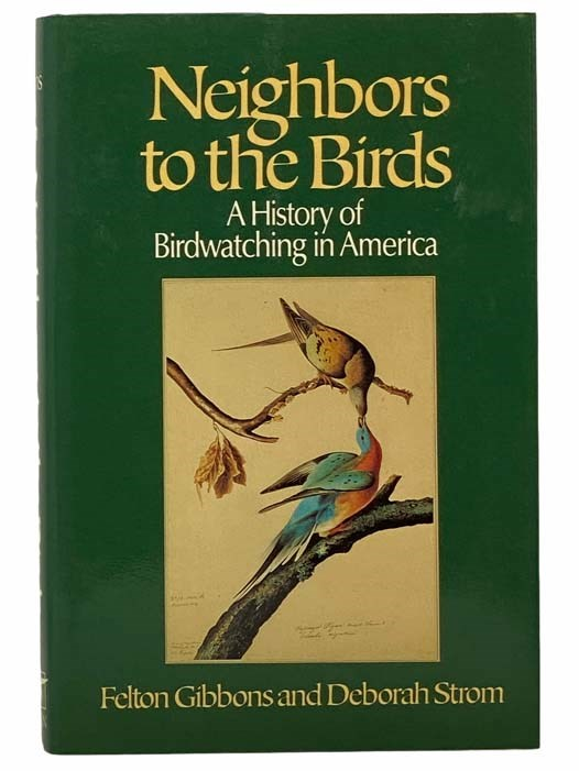 Image for Neighbors to the Birds: A History of Birdwatching in America [Bird Watching]