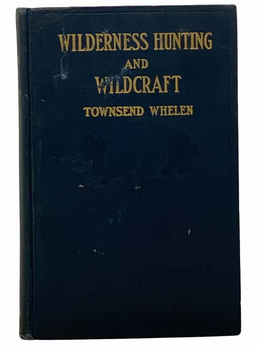 Image for Wilderness Hunting and Wildcraft, with Notes on the Habits and Life Histories of Big Game Animals