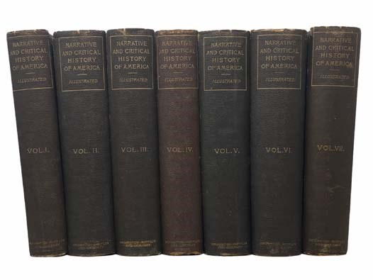Image for Narrative and Critical History of America, in Seven Volumes: Aboriginal America; Spanish Explorations and Settlements in America from the Fifteenth to the Seventeenth Century; English Explorations and Settlements in North America, 1497-1689; French Explorations and Settlements in North America and Those of the Portuguese, Dutch, and Swedes, 1500-1700; The English and French in North America, 1689-1763; The United States of North America, Part I; The United States of North America, Part II