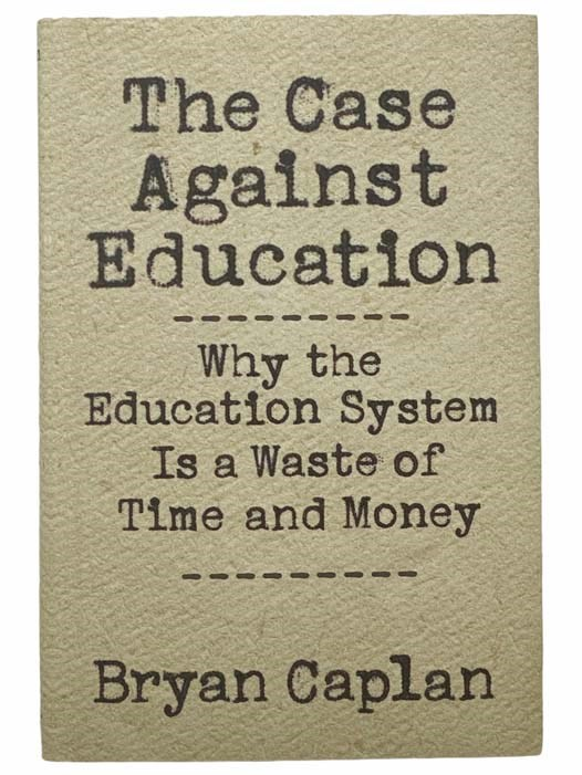 Image for The Case Against Education: Why the Education System Is a Waste of Time and Money