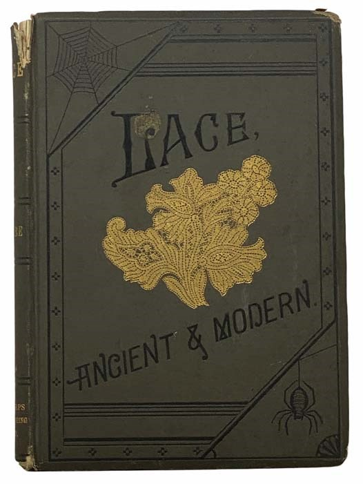 Image for Lace, Ancient and Modern. Comprising a History of Its Origin and Manufacture, with Instructions Concerning the Manner of Making It