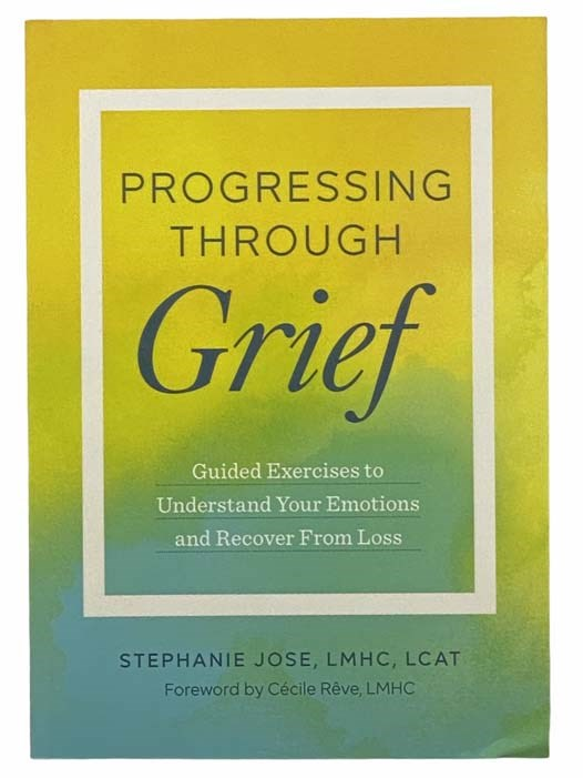 Image for Progressing Through Grief: Guided Exercises to Understand Your Emotions and Recover from Loss