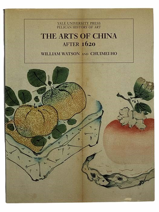 Image for The Arts of China after 1620 (Yale University Press / Pelican History of Art)