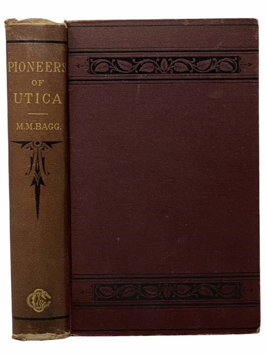Image for The Pioneers of Utica: Being Sketches of Its Inhabitants and Its Institutions, with the Civil History of the Place, from the Earliest Settlement to the Year 1825, - the Era of the Opening of the Erie Canal