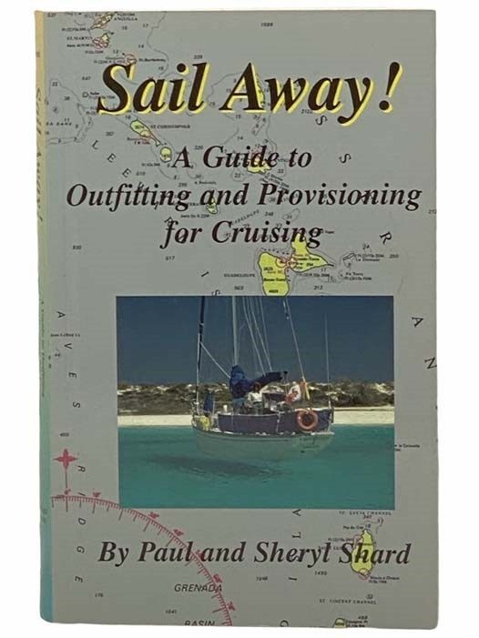 Image for Sail Away! A Guide to Outfitting and Provisioning for Cruising