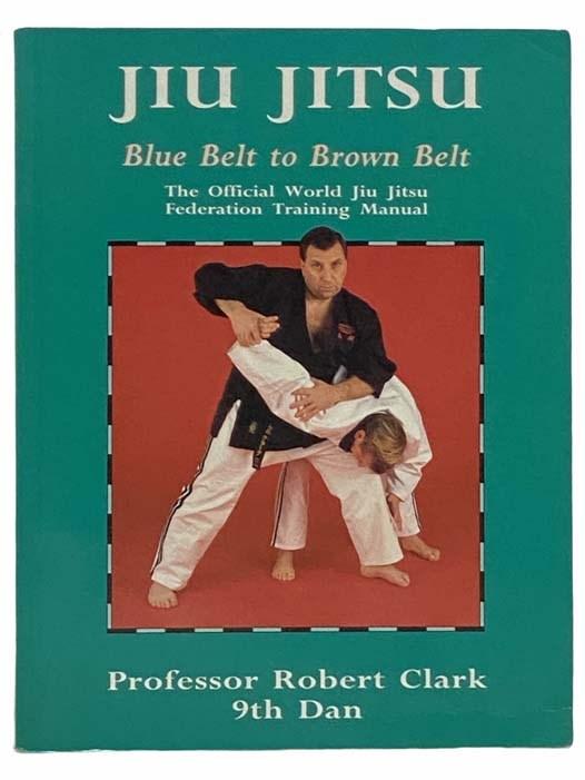 Image for Jiu Jitsu: Blue Belt to Brown Belt - The Official World Jiu Jitsu Federation Training Manual