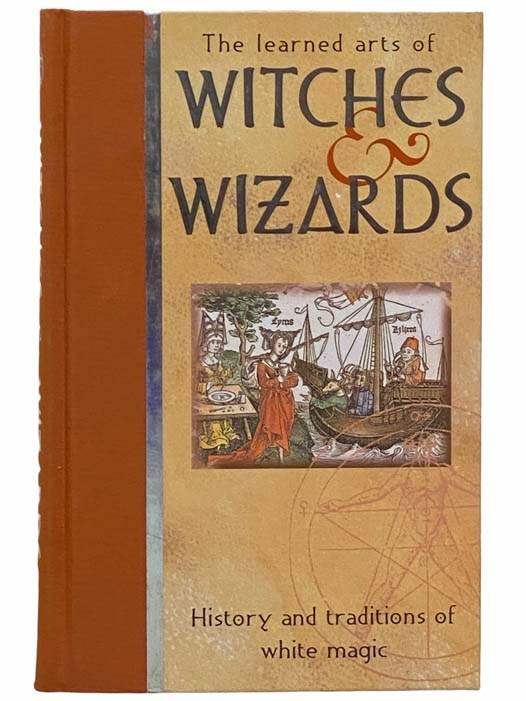 Image for The Learned Arts of Witches and Wizards: History and Traditions of White Magic