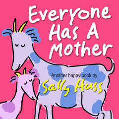 Children's EBook: EVERYONE HAS A MOTHER (Fun, Adorable, Rhyming Bedtime Story/Mother's Day Picture Book) by Sally Huss