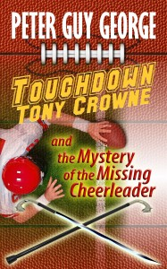 Buyer's Guide: Touchdown Tony Crowne and the Mystery of the Missing Cheerleader by Peter Guy George