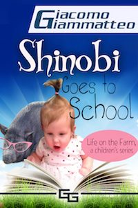 FEATURED BOOK: Shinobi Goes To School, Life on the Farm for Kids, Volume I by Giacomo Giammatteo