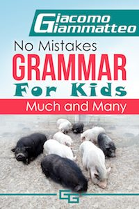FEATURED BOOK: Much and Many, No Mistakes Grammar for Kids, Volume I by Giacomo Giammatteo