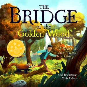FEATURED BOOK: The Bridge of the Golden Wood: A Parable on How to Earn a Living by Karl Beckstrand