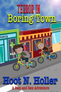 Terror in Boring Town: A Sam and Rex Adventure by Hoot N. Holler