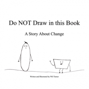 FEATURED BOOK: Do NOT Draw In This Book: A Story About Change by Wil Turner