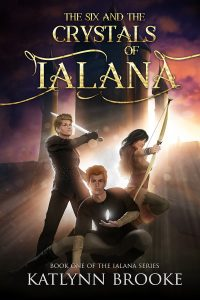 FEATURED BOOK: The Six and the Crystals of Ialana by Katlynn Brooke