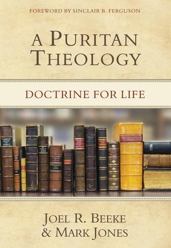 A Puritan Theology: Doctrine for Life