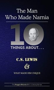 Ten Things About. . . C.S. Lewis and What Made Him Unique