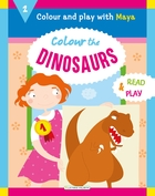 Colour and Play with Maya - The Dinosaurs