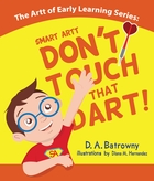Don't Touch That Dart! : The Artt of Early Learning Series : Book 4 of 5