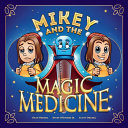 Mikey and the Magic Medicine