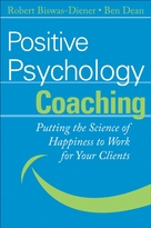 Positive Psychology Coaching: Putting the Scienceof Happiness to Work for Your Clients