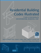 Residential Building Codes Illustrated: A Guide to Understanding the 2009 International ResidentialCode