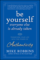 Be Yourself, Everyone Else Is Already Taken:Transform Your Life with the Power of Authenticity