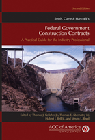 Smith, Currie & Hancock's Federal Government Construction Contracts: A Practical Guide for the Industry Professional, Second Edition