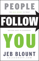 People Follow You: The Real Secret to  What Matters Most in Leadership