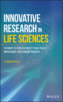 Innovative Research in Life Sciences: Pathways toScientific Impact, Public Health Improvement, andEconomic Progress