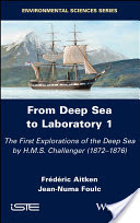 From Deep Sea to Laboratory 1 - The FirstExplorations of the Deep Sea by H.M.S. Challenger(1872-1876)