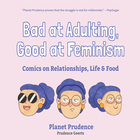 Bad at Adulting, Good at Feminism