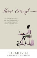 Never Enough: Confronting Lies about Appearance and Achievement with Gospel Hope