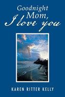 Goodnight Mom, I Love You