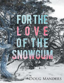 For the Love of the Snowgum