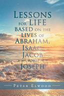 Lessons for Life Based on the Lives of Abraham, Isaac, Jacob, and Joseph