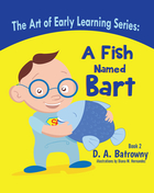 A Fish Named : The Art of Early Learning Series : Book 2 of 5