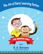 The Broken Cart : The Art of Early Learning Series : Book 5 of 5