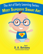 Meet Supertot Smart Art : The Art of Early Learning Series : Book 1 of 5