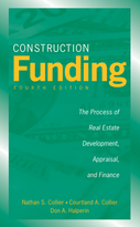 Construction Funding: The Process of Real Estate Development, Appraisal, and Finance, Fourth Edition