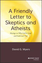 A Friendly Letter to Skeptics and Atheists: Musings on Why God Is Good and Faith Isn't Evil