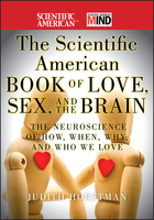 The Scientific American Book of Love, Sex, and theBrain: The Neuroscience of How, When, Why, and WhoWe Love