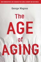 The Age Of Aging: How Demographics are Changingthe Global Economy and Our World