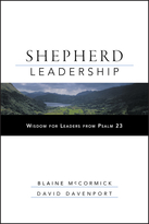 Shepherd Leadership: Wisdom for Leaders from Psalm23