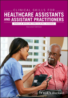Clinical Skills for Healthcare Assistants andAssistant Practitioners, 2e
