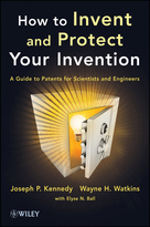 How to Invent and Protect Your Invention: A Guideto Patents for Scientists and Engineers